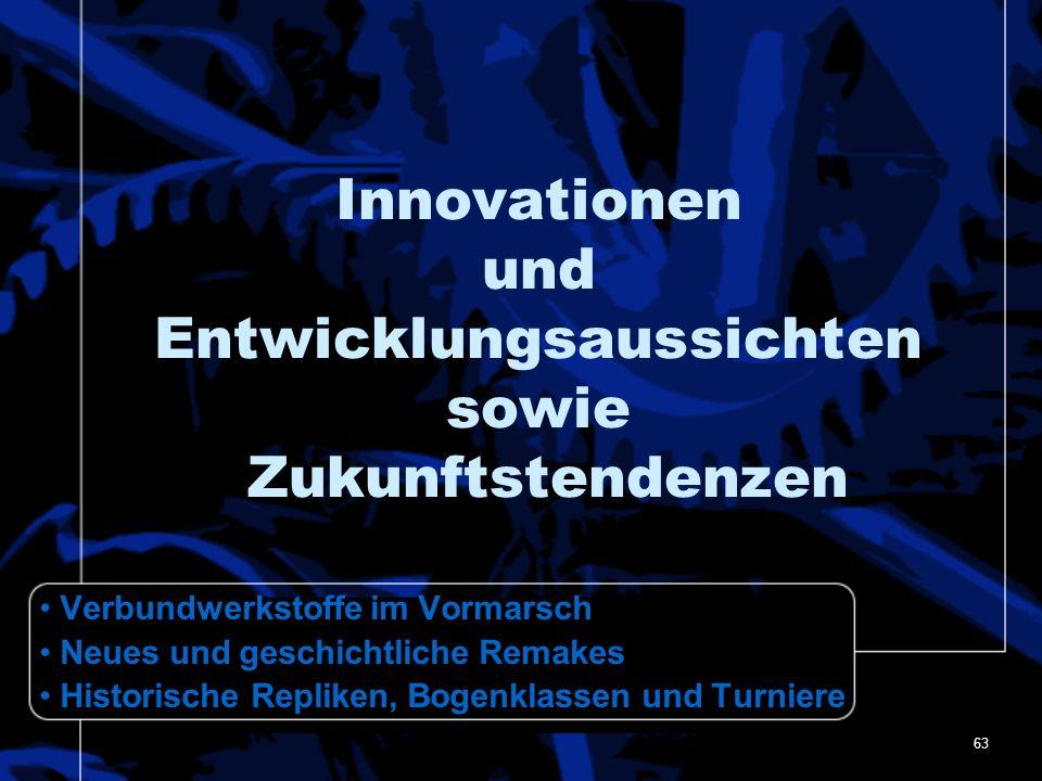 63 Innovationen und Entwicklungsaussichten sowie Zukunftstendenzen Verbundwerkstoffe im Vormarsch Neues und geschichtliche Remakes Historische Repliken, Bogenklassen und Turniere