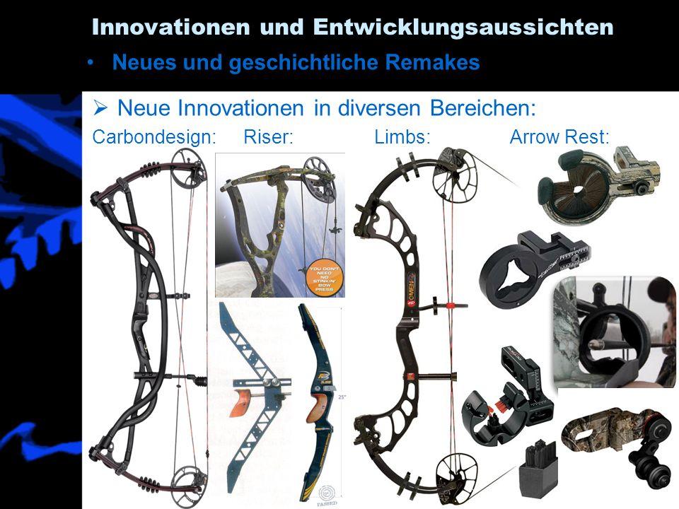 Innovationen und Entwicklungsaussichten Neues und geschichtliche Remakes 68 Neue Innovationen in diversen Bereichen: Carbondesign: Riser: Limbs: Arrow Rest: