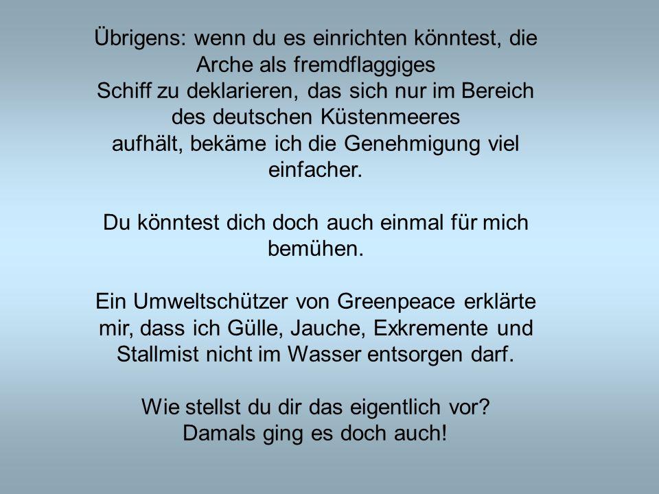 Übrigens: wenn du es einrichten könntest, die Arche als fremdflaggiges Schiff zu deklarieren, das sich nur im Bereich des deutschen Küstenmeeres aufhä