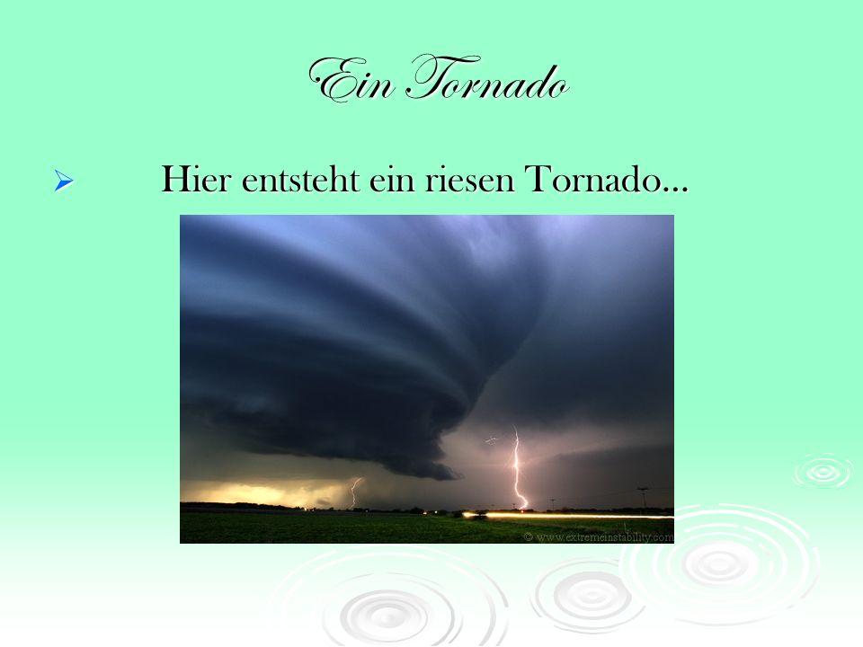 Die Entstehung Im Gegensatz zu den tropischen Wirbelstürmen bilden sich Tornados über Land oder über Wasser, wo sie oft als Wasserhosen bezeichnet werden.