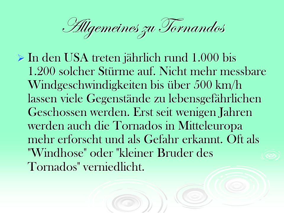 Allgemeines zu Tornandos In den USA treten jährlich rund 1.000 bis 1.200 solcher Stürme auf.