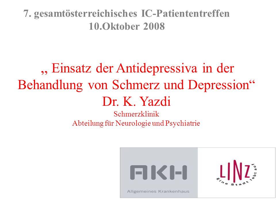 7. gesamtösterreichisches IC-Patiententreffen 10.Oktober 2008 Einsatz der Antidepressiva in der Behandlung von Schmerz und Depression Dr. K. Yazdi Sch