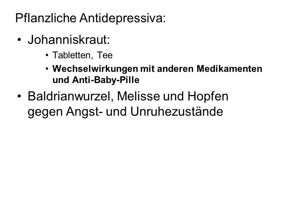 Pflanzliche Antidepressiva: Johanniskraut: Tabletten, Tee Wechselwirkungen mit anderen Medikamenten und Anti-Baby-Pille Baldrianwurzel, Melisse und Ho