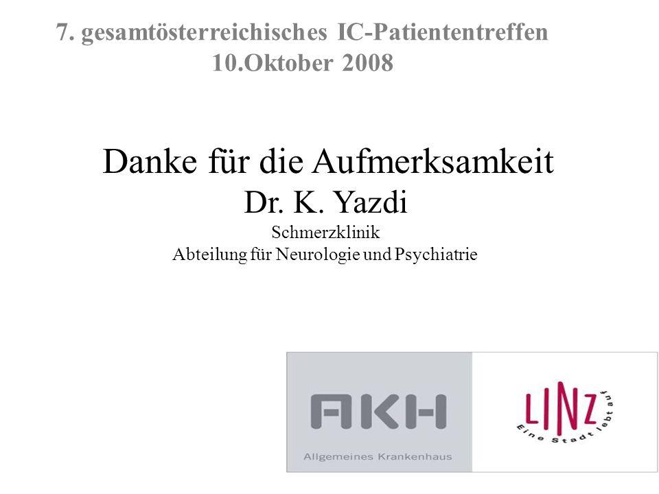 7. gesamtösterreichisches IC-Patiententreffen 10.Oktober 2008 Danke für die Aufmerksamkeit Dr. K. Yazdi Schmerzklinik Abteilung für Neurologie und Psy