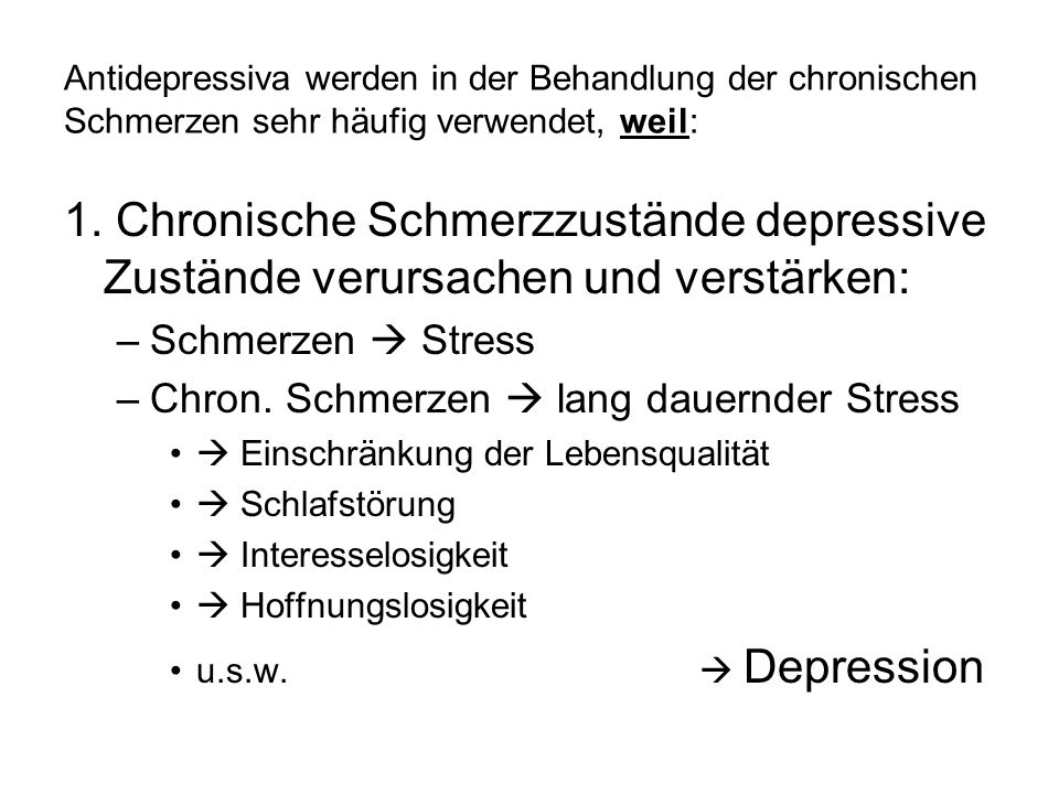 Antidepressiva werden in der Behandlung der chronischen Schmerzen sehr häufig verwendet, weil: 1. Chronische Schmerzzustände depressive Zustände verur