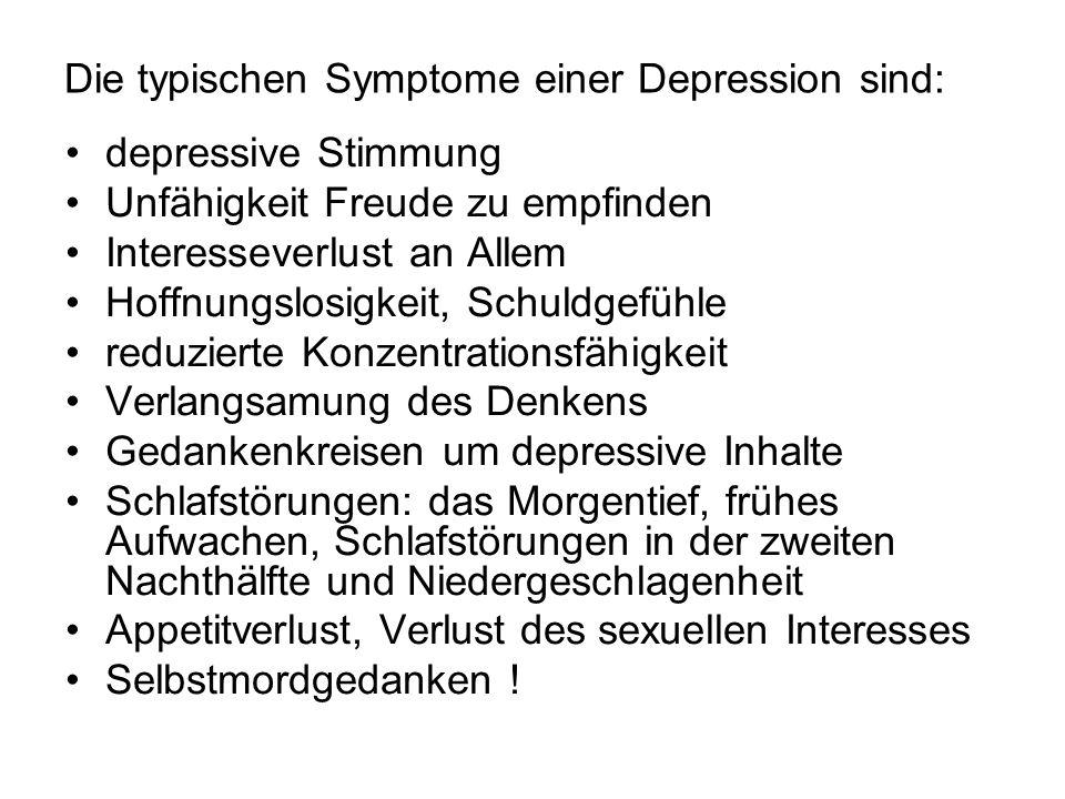 Die typischen Symptome einer Depression sind: depressive Stimmung Unfähigkeit Freude zu empfinden Interesseverlust an Allem Hoffnungslosigkeit, Schuld