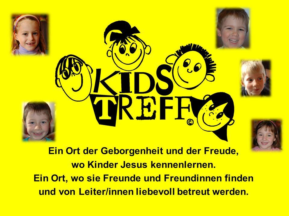 Ein Ort der Geborgenheit und der Freude, wo Kinder Jesus kennenlernen. Ein Ort, wo sie Freunde und Freundinnen finden und von Leiter/innen liebevoll b