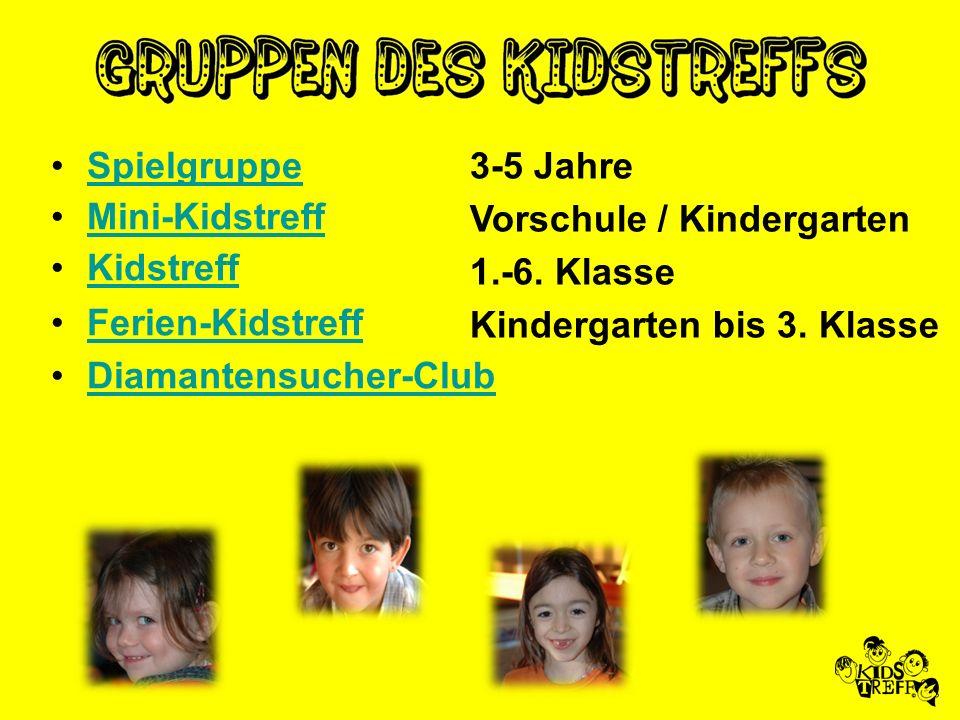 Spielgruppe Mini-Kidstreff Kidstreff Ferien-Kidstreff Diamantensucher-Club 3-5 Jahre Vorschule / Kindergarten 1.-6. Klasse Kindergarten bis 3. Klasse