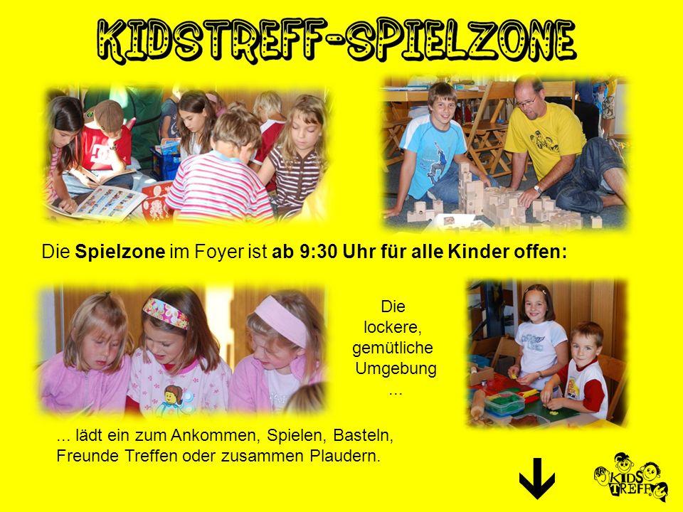 Die Spielzone im Foyer ist ab 9:30 Uhr für alle Kinder offen:... lädt ein zum Ankommen, Spielen, Basteln, Freunde Treffen oder zusammen Plaudern. Die