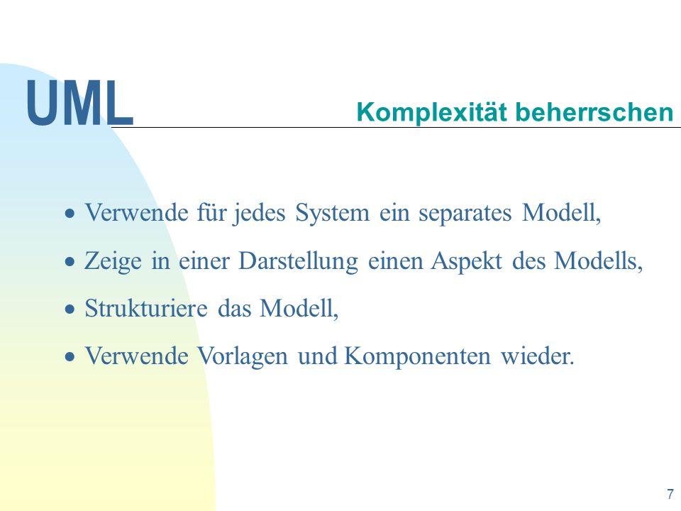 8 Die UML bietet auf der einen Seite eine Reihe unterschiedlichster Werkzeuge für die reine Visualisierung und Dokumentation.