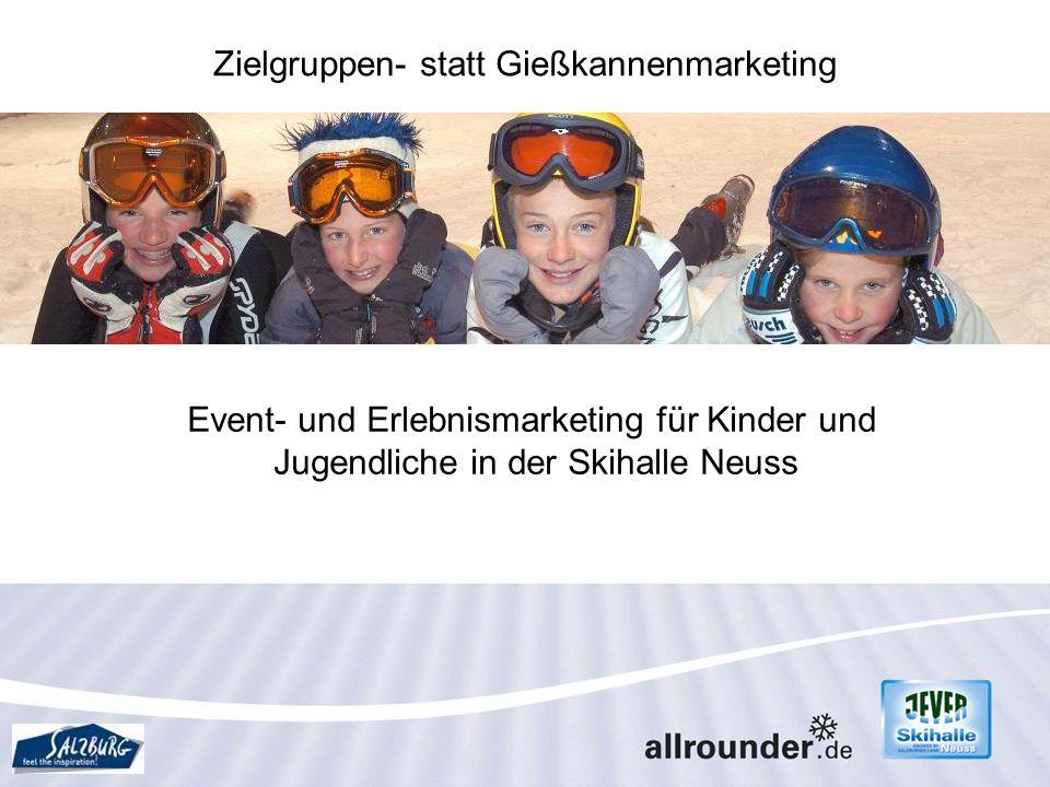 Zielgruppen- statt Gießkannenmarketing Event- und Erlebnismarketing für Kinder und Jugendliche in der Skihalle Neuss