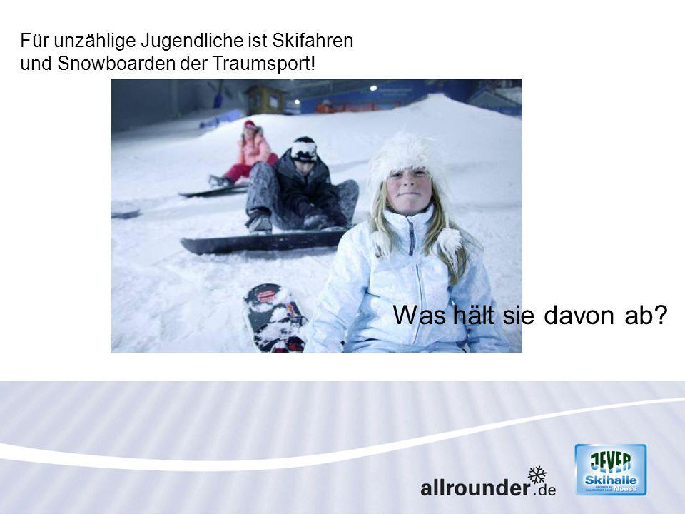 Für unzählige Jugendliche ist Skifahren und Snowboarden der Traumsport! Was hält sie davon ab?