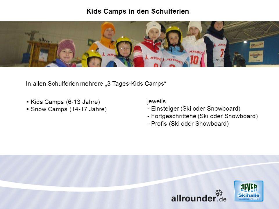 Kids Camps in den Schulferien In allen Schulferien mehrere 3 Tages-Kids Camps Kids Camps (6-13 Jahre) Snow Camps (14-17 Jahre) jeweils - Einsteiger (S