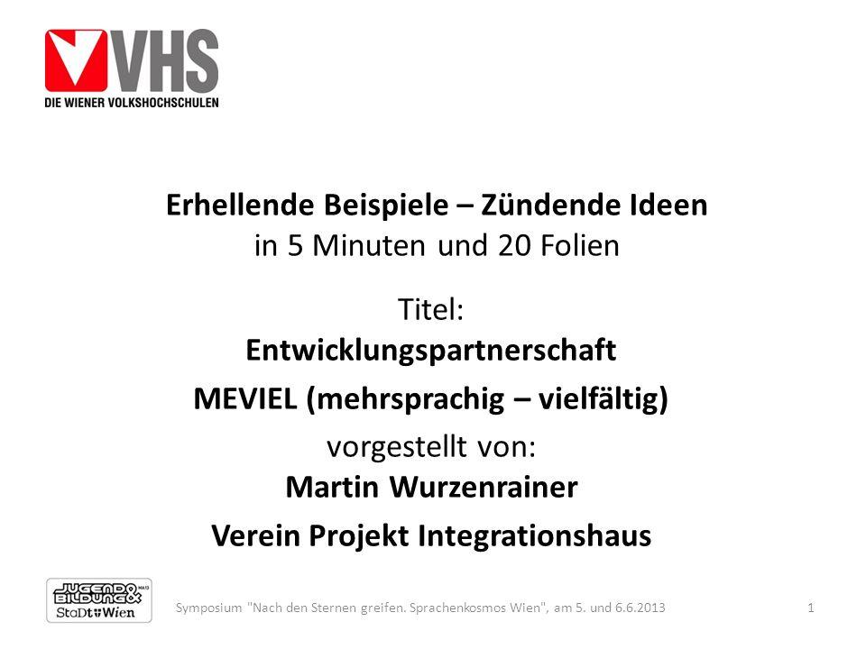 Erhellende Beispiele – Zündende Ideen in 5 Minuten und 20 Folien Titel: Entwicklungspartnerschaft MEVIEL (mehrsprachig – vielfältig) vorgestellt von: