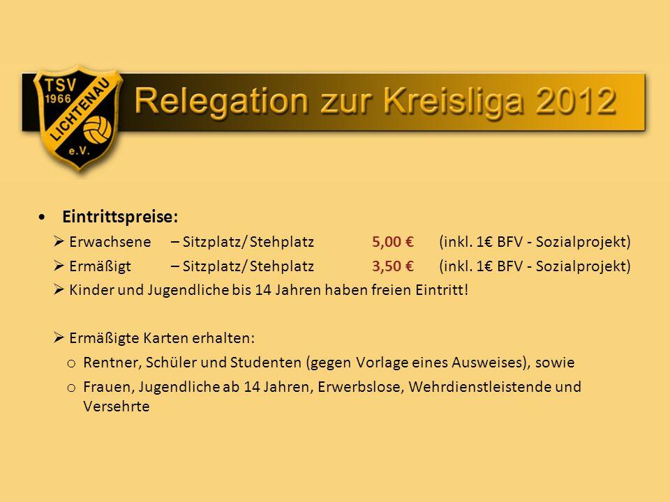Eintrittspreise: Erwachsene – Sitzplatz/ Stehplatz 5,00 (inkl. 1 BFV - Sozialprojekt) Ermäßigt – Sitzplatz/ Stehplatz 3,50 (inkl. 1 BFV - Sozialprojek