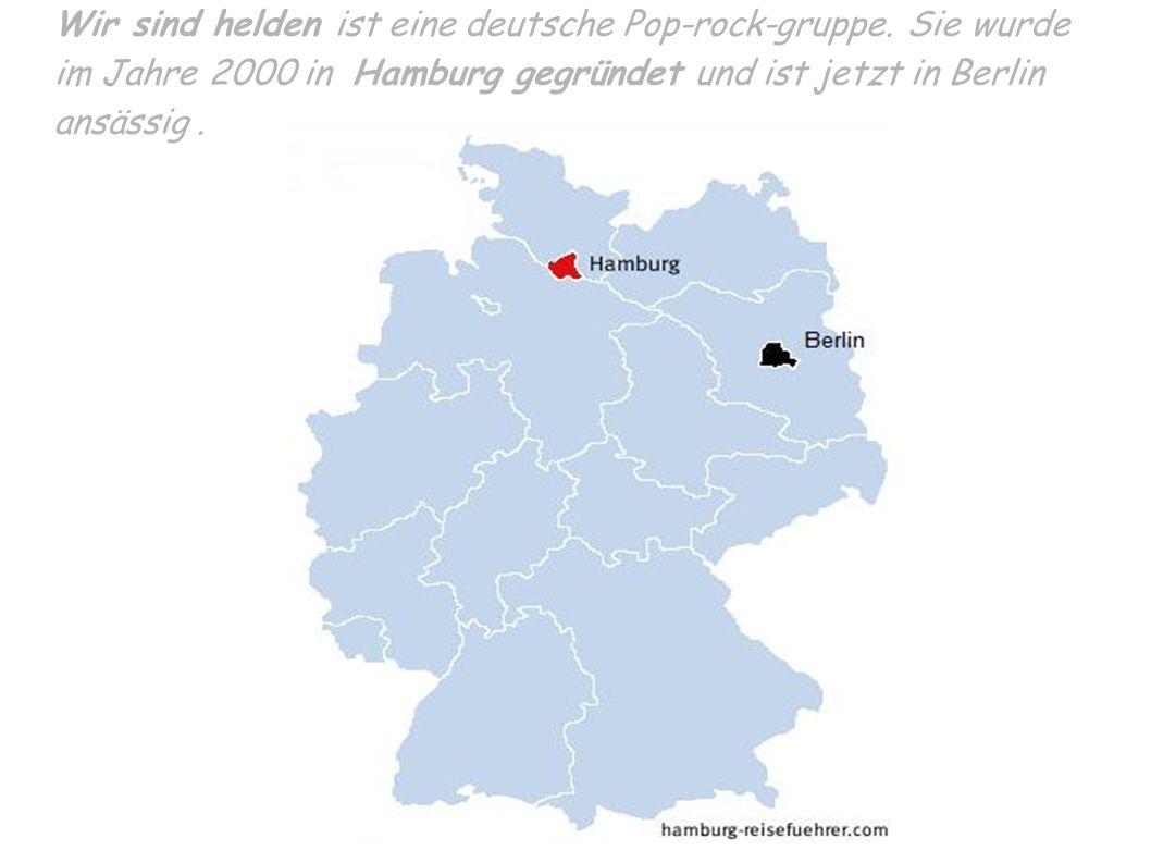 Wir sind helden ist eine deutsche Pop-rock-gruppe. Sie wurde im Jahre 2000 in Hamburg gegründet und ist jetzt in Berlin ansässig.