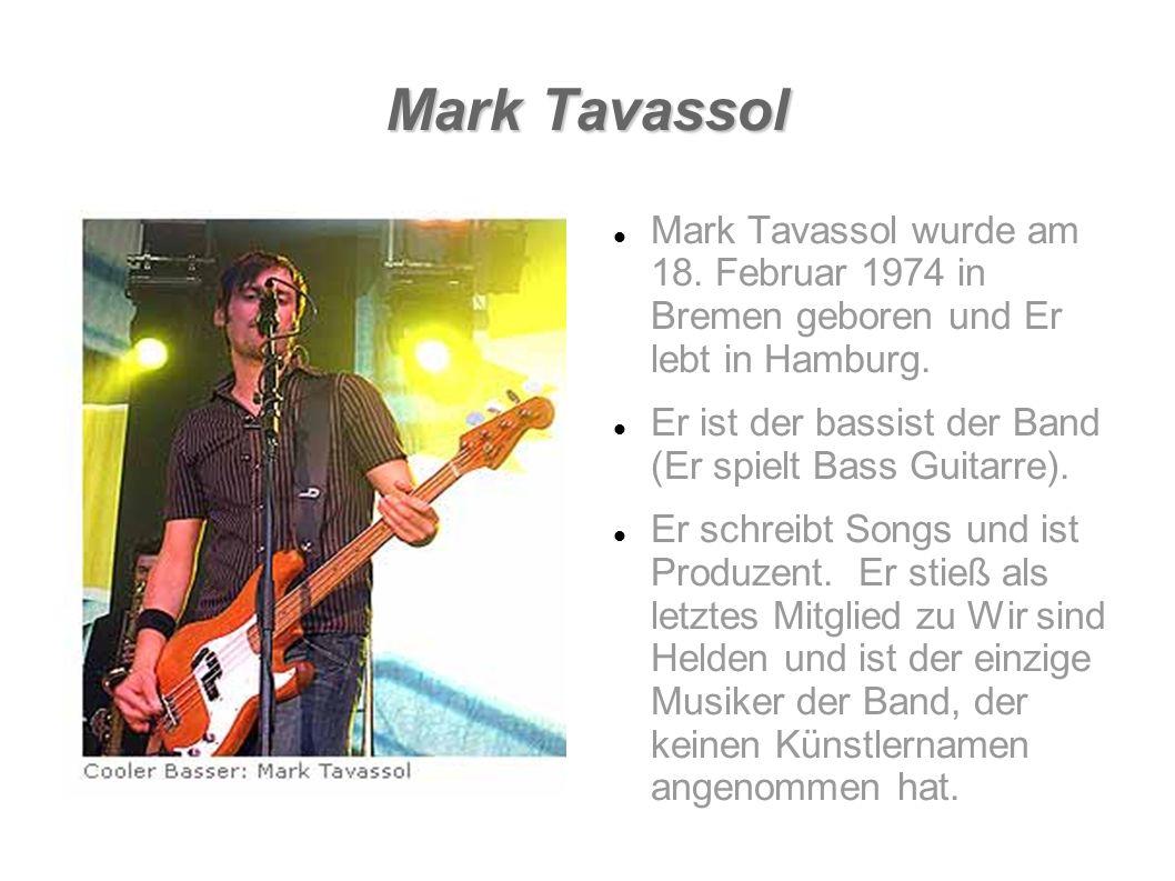 Mark Tavassol Mark Tavassol wurde am 18. Februar 1974 in Bremen geboren und Er lebt in Hamburg. Er ist der bassist der Band (Er spielt Bass Guitarre).