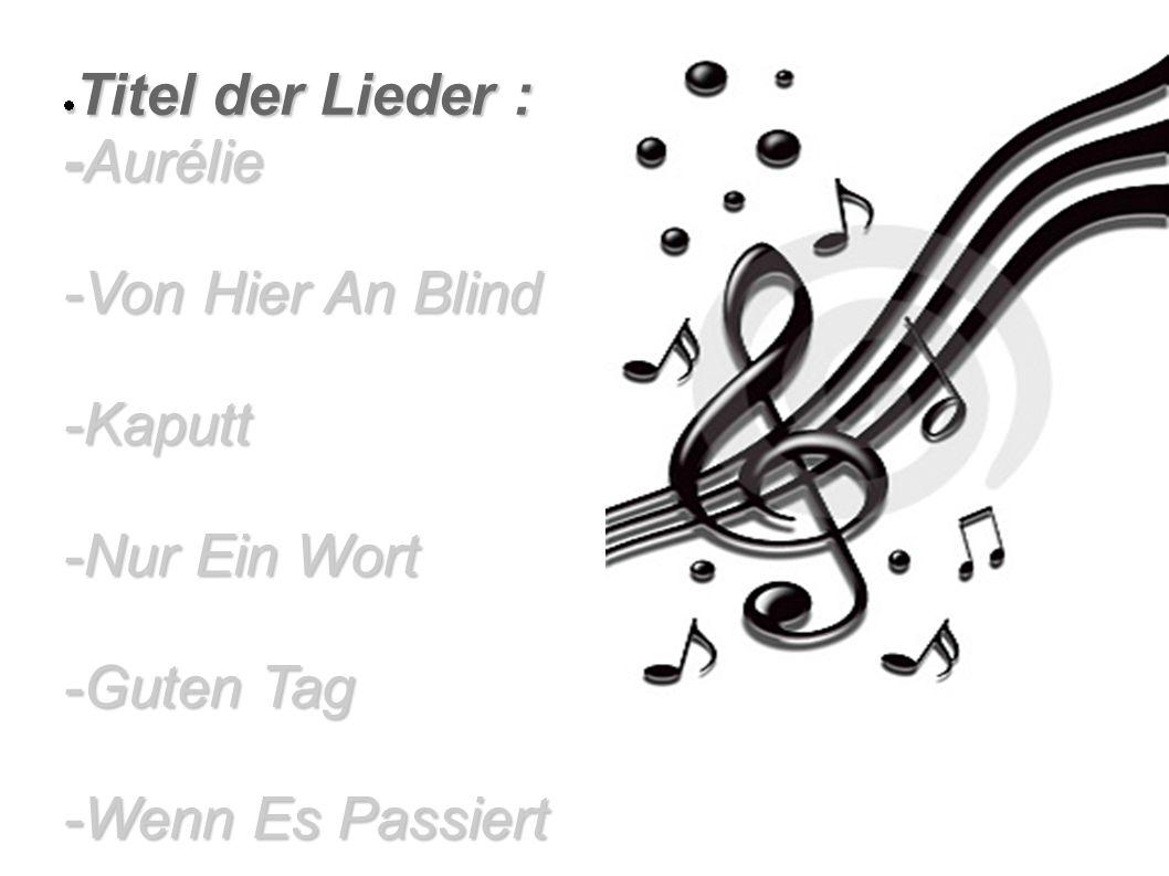 Titel der Lieder : -Aurélie -Von Hier An Blind -Kaputt -Nur Ein Wort -Guten Tag -Wenn Es Passiert Titel der Lieder : -Aurélie -Von Hier An Blind -Kapu