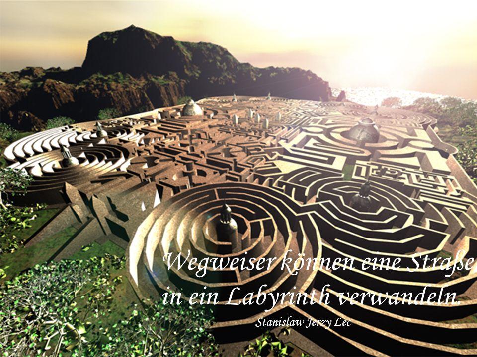 Wegweiser können eine Straße in ein Labyrinth verwandeln. Stanislaw Jerzy Lec