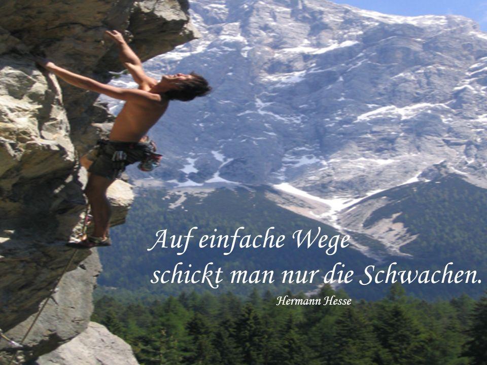 Auf einfache Wege schickt man nur die Schwachen. Hermann Hesse