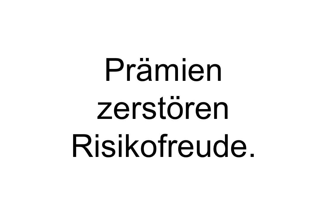 Prämien zerstören Risikofreude.