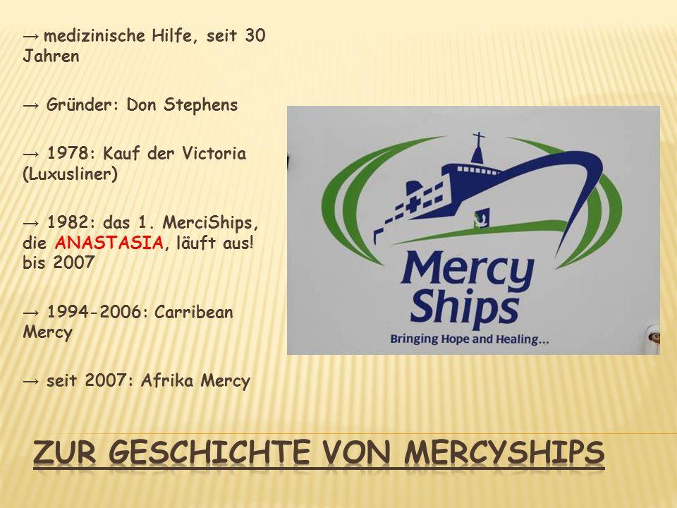 medizinische Hilfe, seit 30 Jahren Gründer: Don Stephens 1978: Kauf der Victoria (Luxusliner) 1982: das 1. MerciShips, die ANASTASIA, läuft aus! bis 2