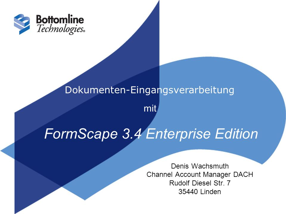 Dokumenten-Eingangsverarbeitung mit FormScape 3.4 Enterprise Edition Denis Wachsmuth Channel Account Manager DACH Rudolf Diesel Str.