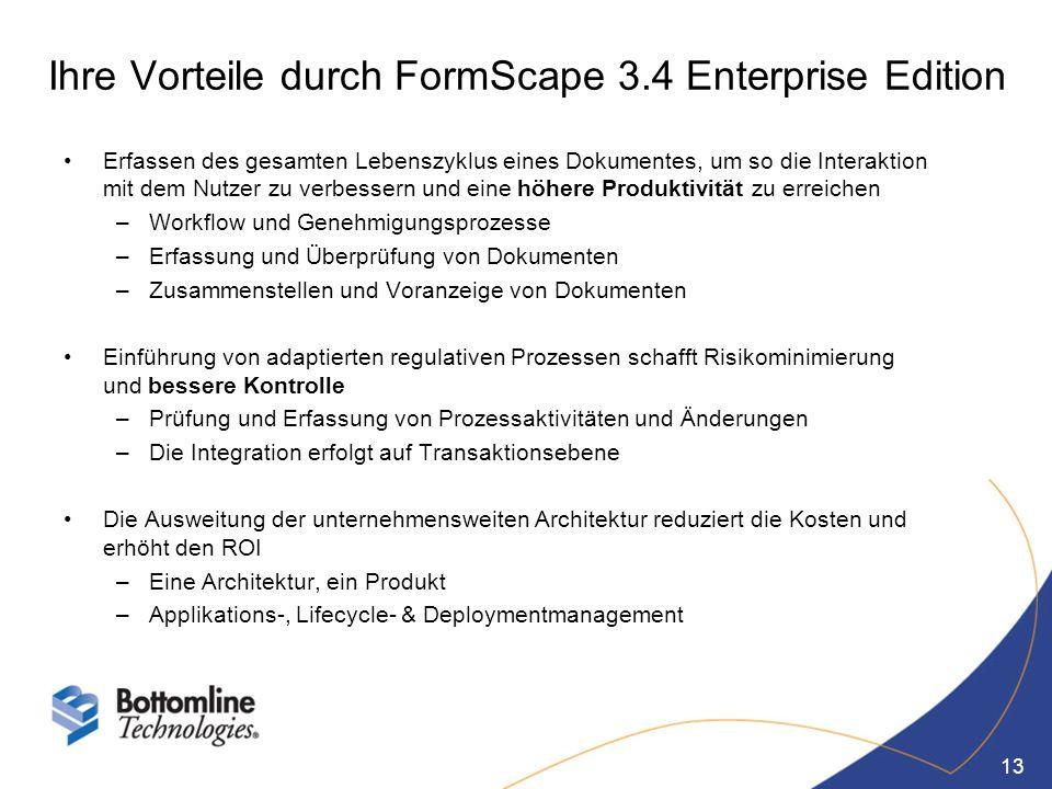 13 Ihre Vorteile durch FormScape 3.4 Enterprise Edition Erfassen des gesamten Lebenszyklus eines Dokumentes, um so die Interaktion mit dem Nutzer zu v