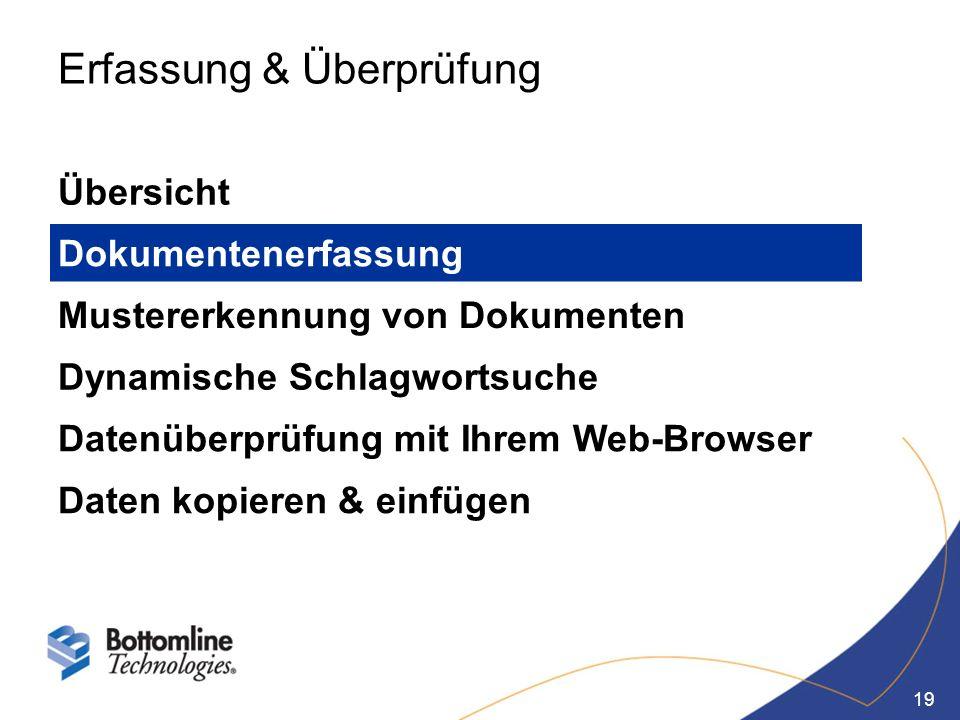 19 Erfassung & Überprüfung Übersicht Dokumentenerfassung Mustererkennung von Dokumenten Dynamische Schlagwortsuche Datenüberprüfung mit Ihrem Web-Brow