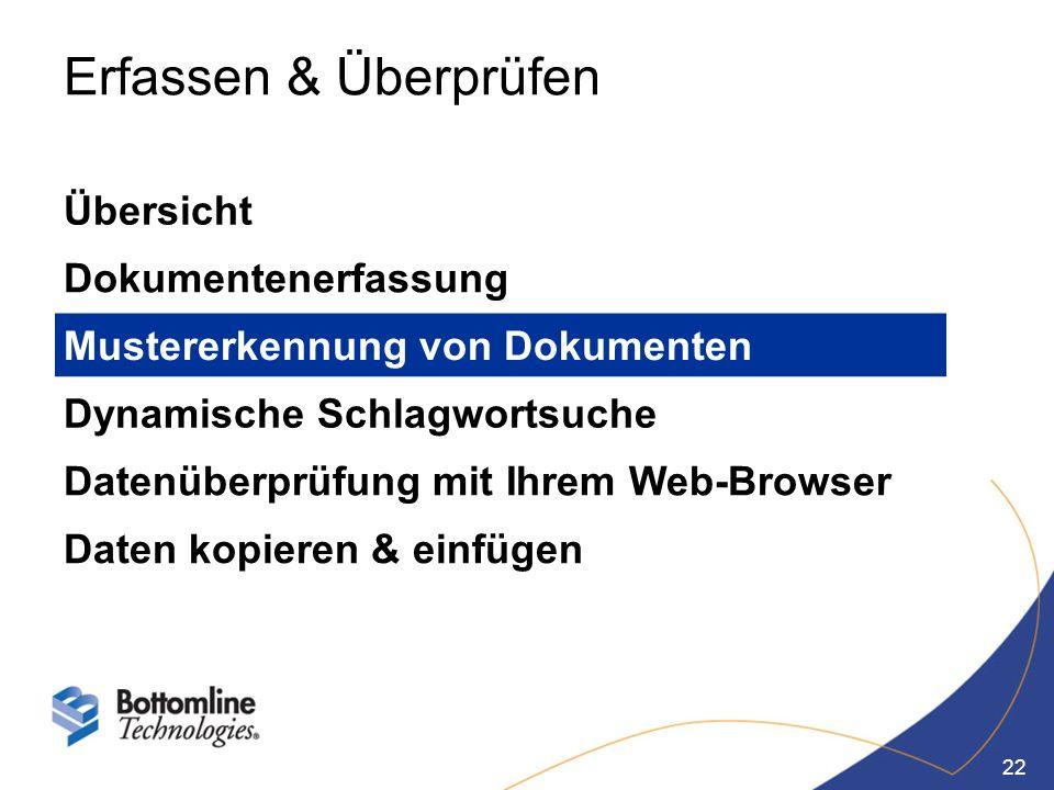 22 Erfassen & Überprüfen Übersicht Dokumentenerfassung Mustererkennung von Dokumenten Dynamische Schlagwortsuche Datenüberprüfung mit Ihrem Web-Browse