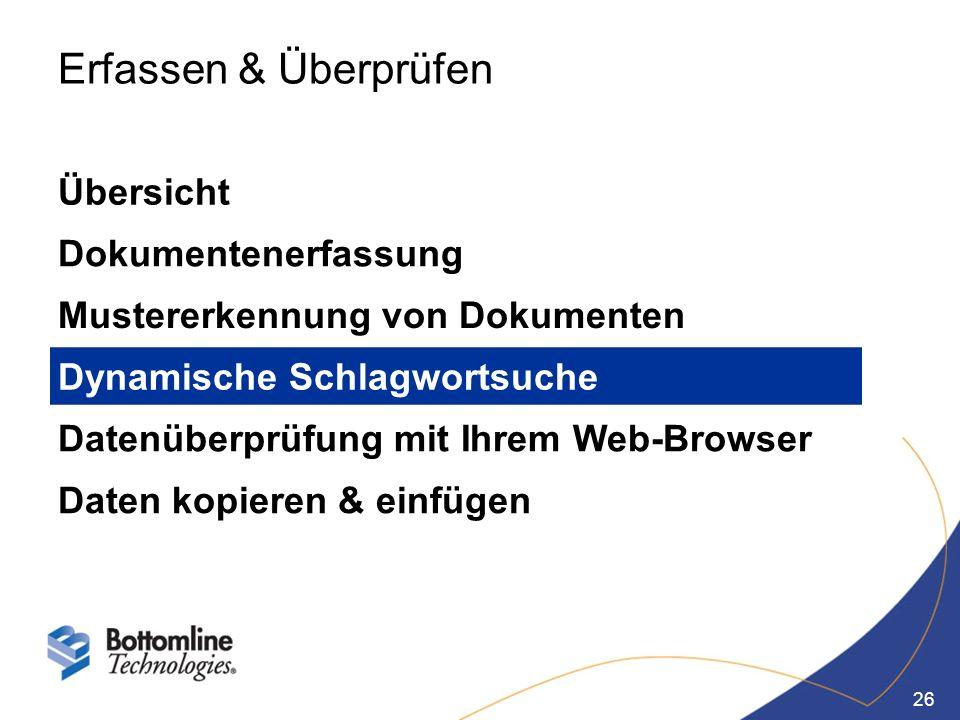 26 Erfassen & Überprüfen Übersicht Dokumentenerfassung Mustererkennung von Dokumenten Dynamische Schlagwortsuche Datenüberprüfung mit Ihrem Web-Browse