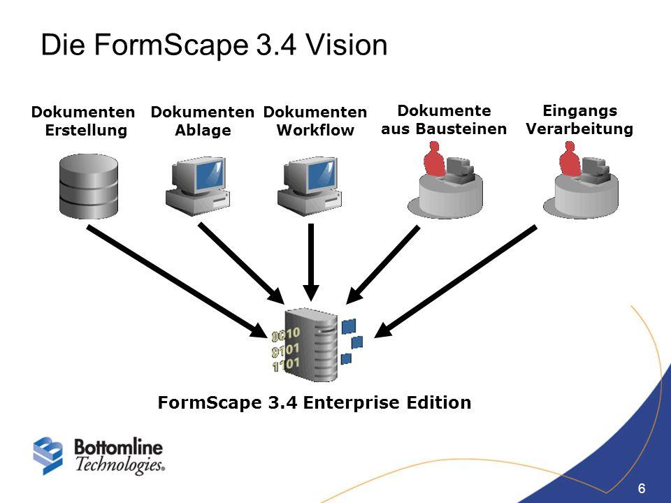 6 Die FormScape 3.4 Vision FormScape 3.4 Enterprise Edition Eingangs Verarbeitung Dokumenten Ablage Dokumenten Erstellung Dokumente aus Bausteinen Dok