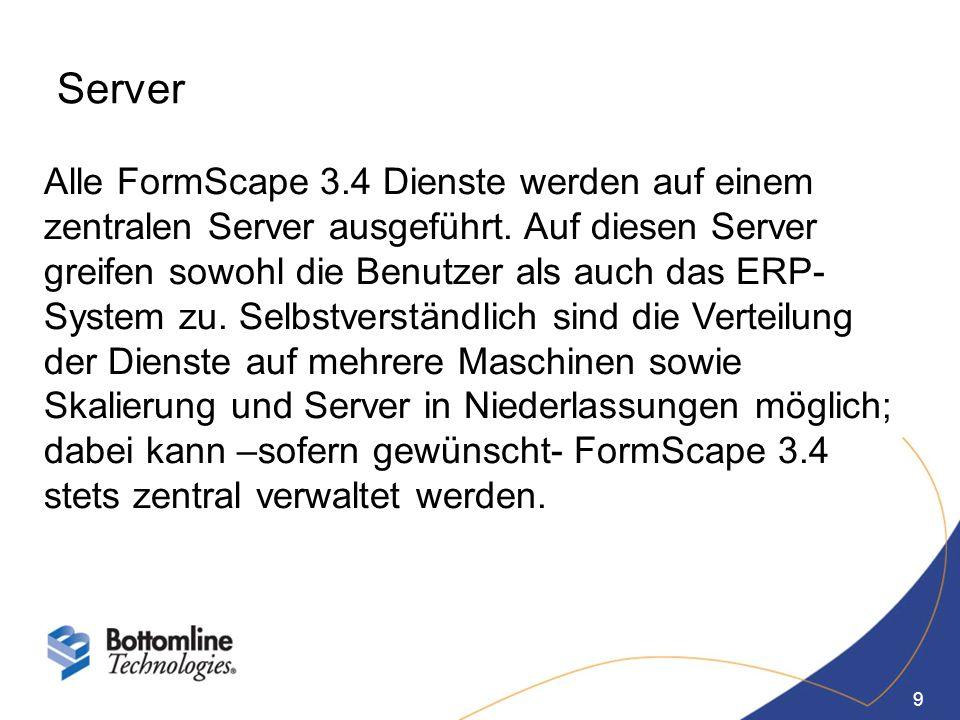 9 Alle FormScape 3.4 Dienste werden auf einem zentralen Server ausgeführt. Auf diesen Server greifen sowohl die Benutzer als auch das ERP- System zu.