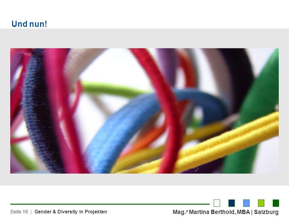 Mag. a Martina Berthold, MBA | Salzburg Seite 16 | Gender & Diversity in Projekten Und nun!