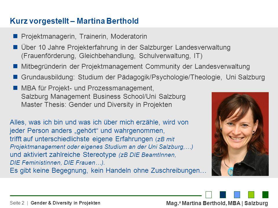 Mag. a Martina Berthold, MBA | Salzburg Seite 2 | Gender & Diversity in Projekten Kurz vorgestellt – Martina Berthold Projektmanagerin, Trainerin, Mod