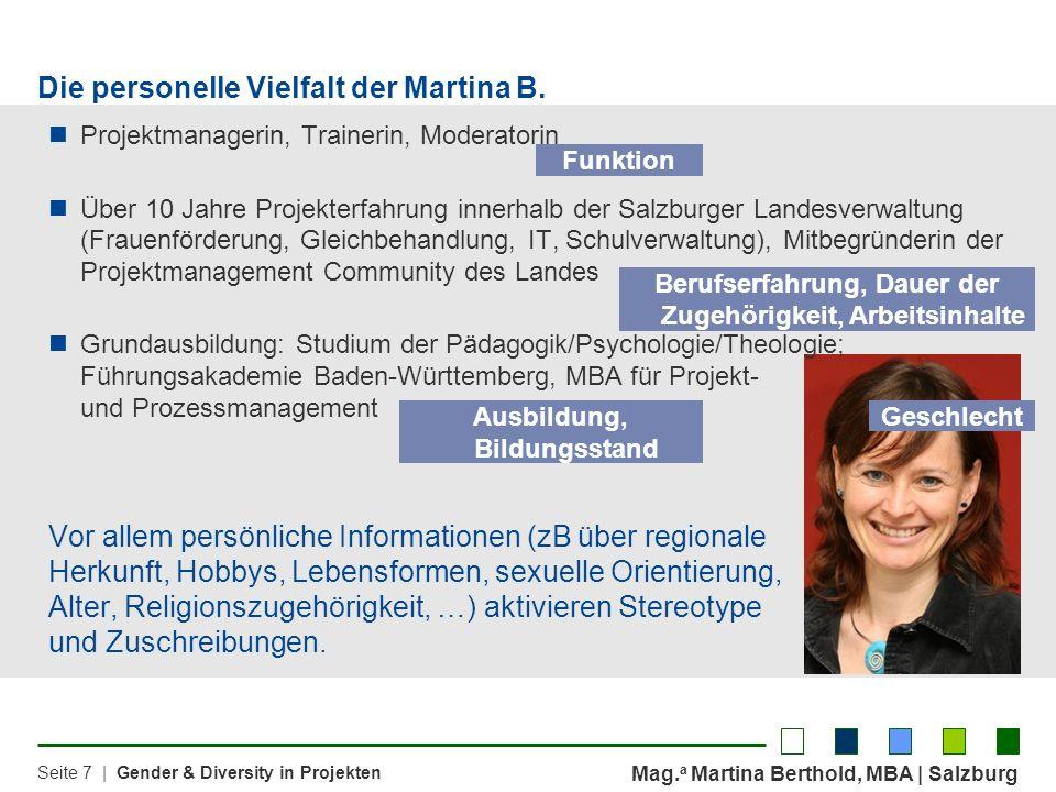 Mag. a Martina Berthold, MBA | Salzburg Seite 7 | Gender & Diversity in Projekten Die personelle Vielfalt der Martina B. Projektmanagerin, Trainerin,