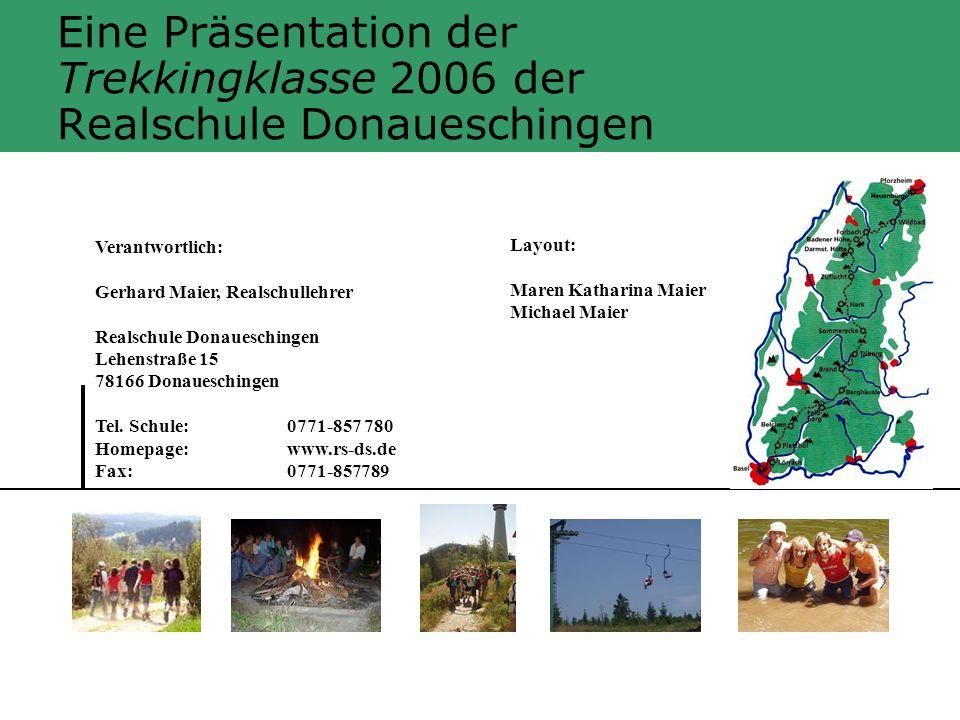Eine Präsentation der Trekkingklasse 2006 der Realschule Donaueschingen Verantwortlich: Gerhard Maier, Realschullehrer Realschule Donaueschingen Lehen