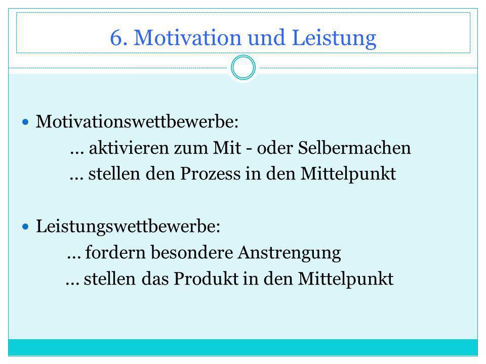 6. Motivation und Leistung Motivationswettbewerbe:...