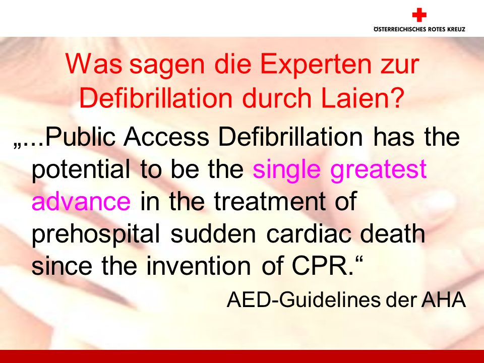Was sagen die Experten zur Defibrillation durch Laien ...Public Access Defibrillation has the potential to be the single greatest advance in the treatment of prehospital sudden cardiac death since the invention of CPR.