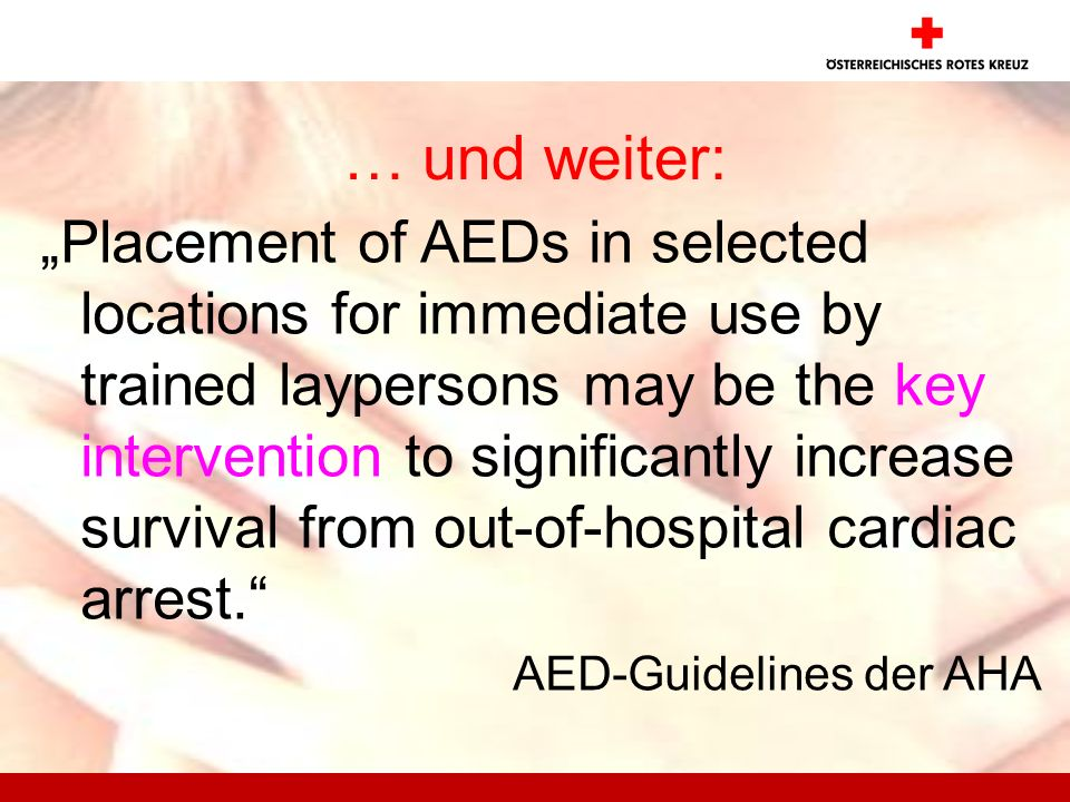 … und weiter: Placement of AEDs in selected locations for immediate use by trained laypersons may be the key intervention to significantly increase su