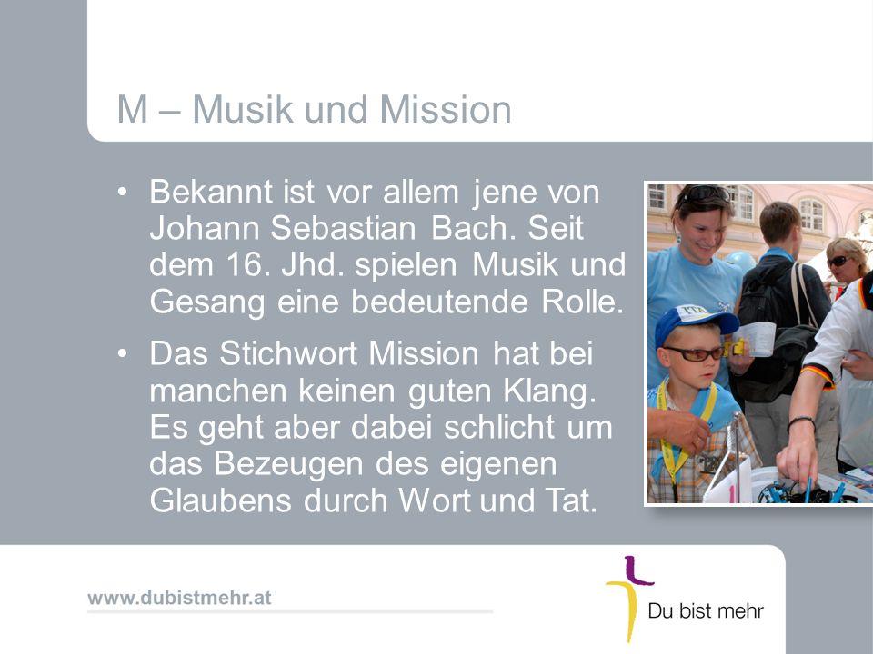 M – Musik und Mission Bekannt ist vor allem jene von Johann Sebastian Bach. Seit dem 16. Jhd. spielen Musik und Gesang eine bedeutende Rolle. Das Stic
