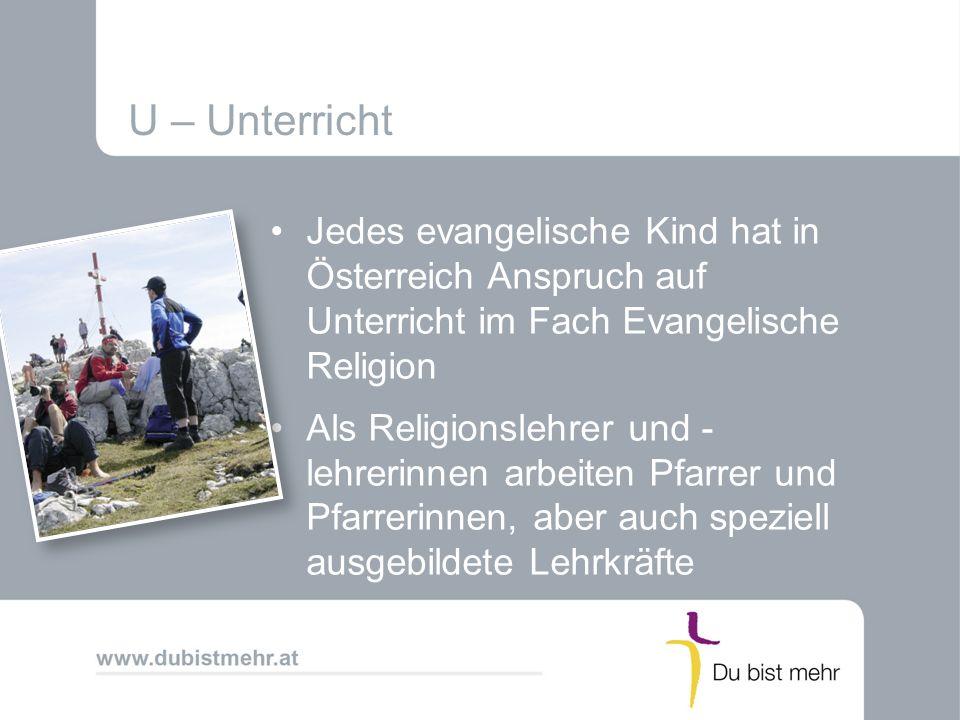 U – Unterricht Jedes evangelische Kind hat in Österreich Anspruch auf Unterricht im Fach Evangelische Religion Als Religionslehrer und - lehrerinnen a