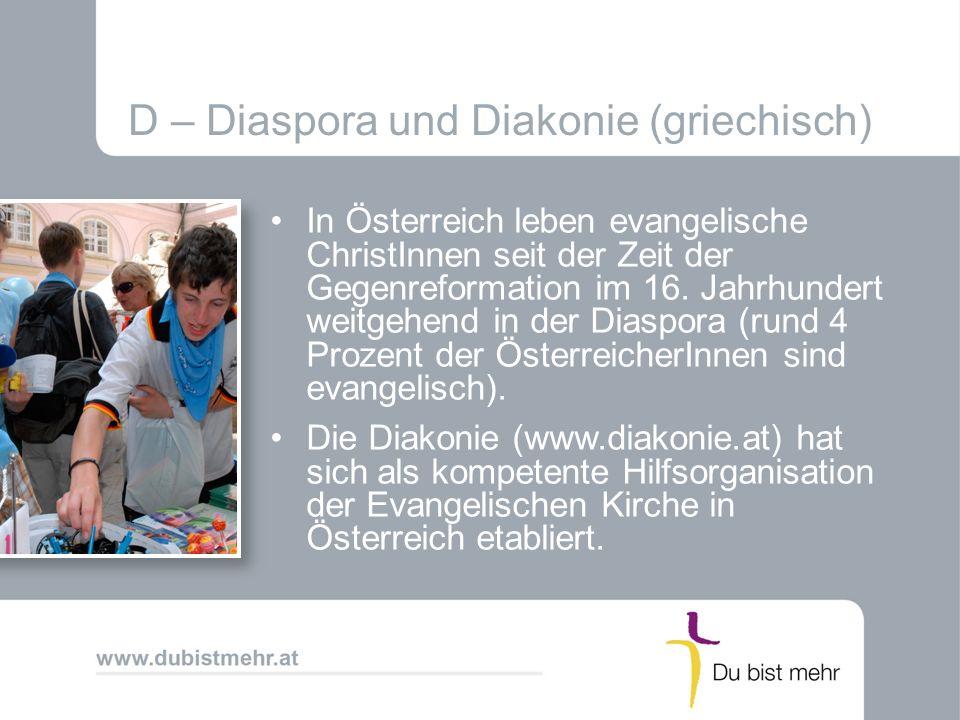 D – Diaspora und Diakonie (griechisch) In Österreich leben evangelische ChristInnen seit der Zeit der Gegenreformation im 16. Jahrhundert weitgehend i