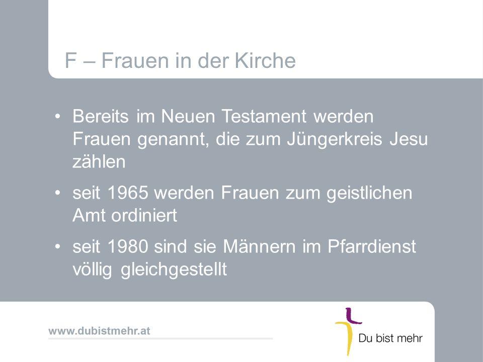 F – Frauen in der Kirche Bereits im Neuen Testament werden Frauen genannt, die zum Jüngerkreis Jesu zählen seit 1965 werden Frauen zum geistlichen Amt