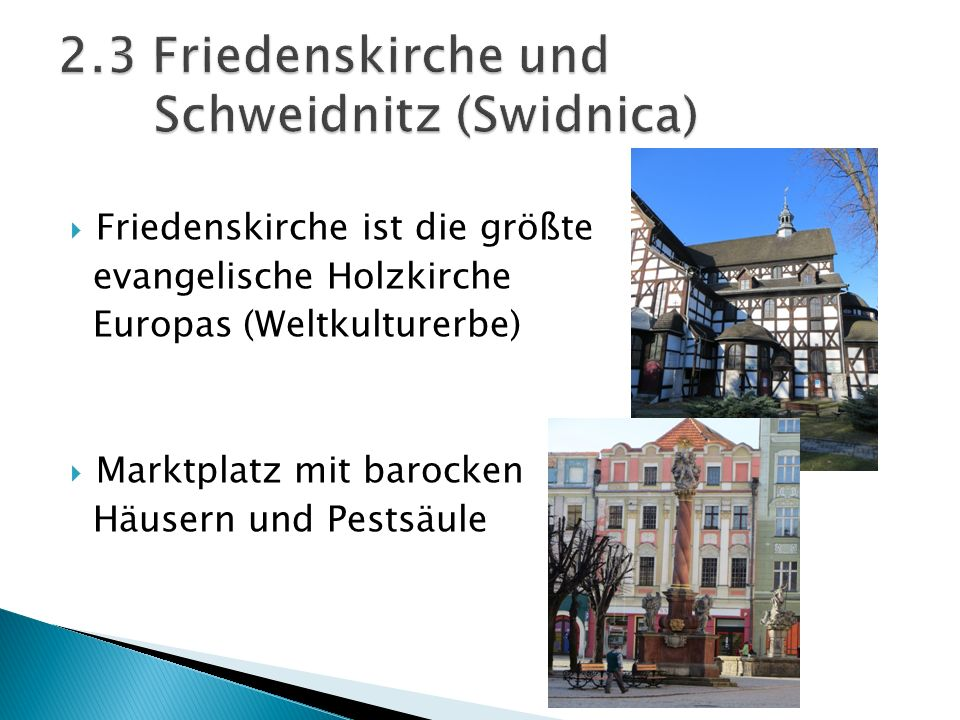 Friedenskirche ist die größte evangelische Holzkirche Europas (Weltkulturerbe) Marktplatz mit barocken Häusern und Pestsäule
