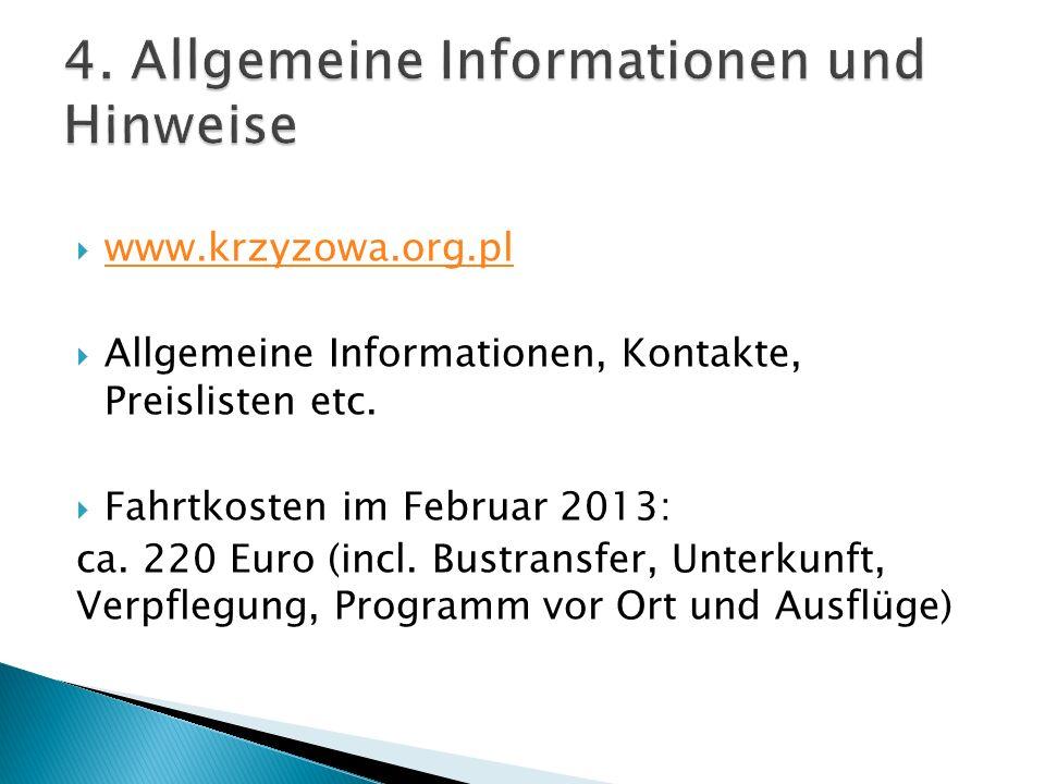 www.krzyzowa.org.pl Allgemeine Informationen, Kontakte, Preislisten etc. Fahrtkosten im Februar 2013: ca. 220 Euro (incl. Bustransfer, Unterkunft, Ver