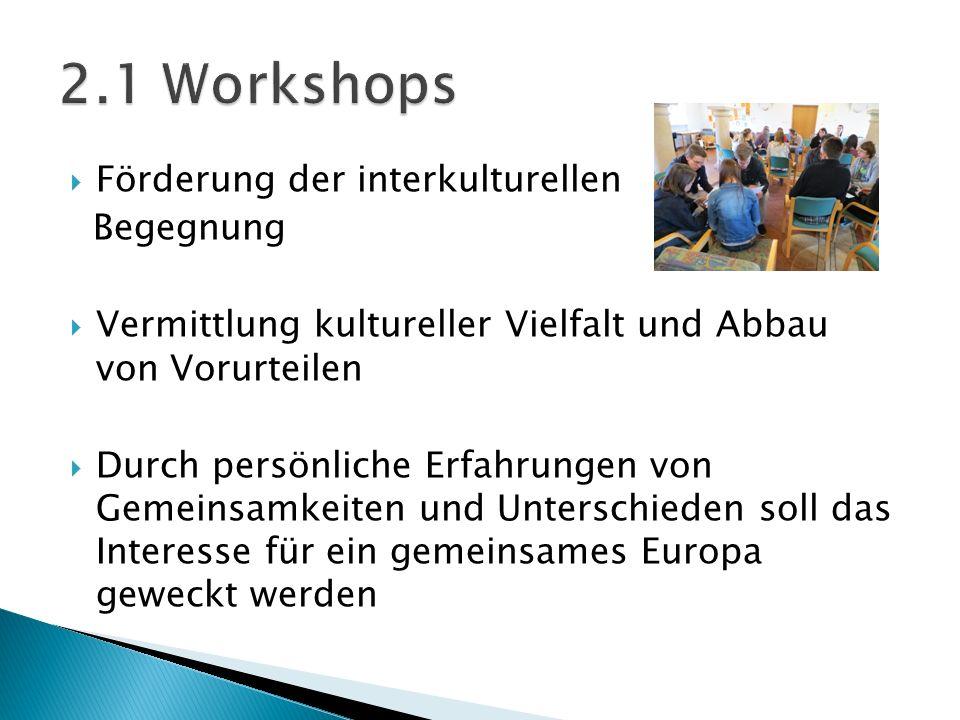 Förderung der interkulturellen Begegnung Vermittlung kultureller Vielfalt und Abbau von Vorurteilen Durch persönliche Erfahrungen von Gemeinsamkeiten und Unterschieden soll das Interesse für ein gemeinsames Europa geweckt werden