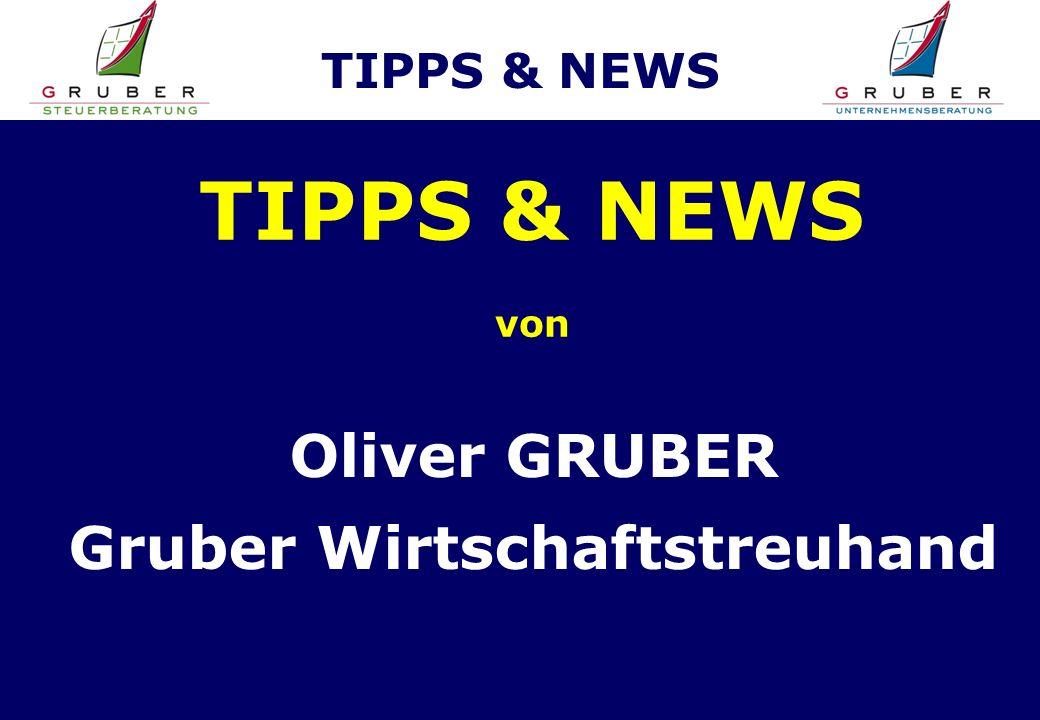 TIPPS & NEWS von Oliver GRUBER Gruber Wirtschaftstreuhand