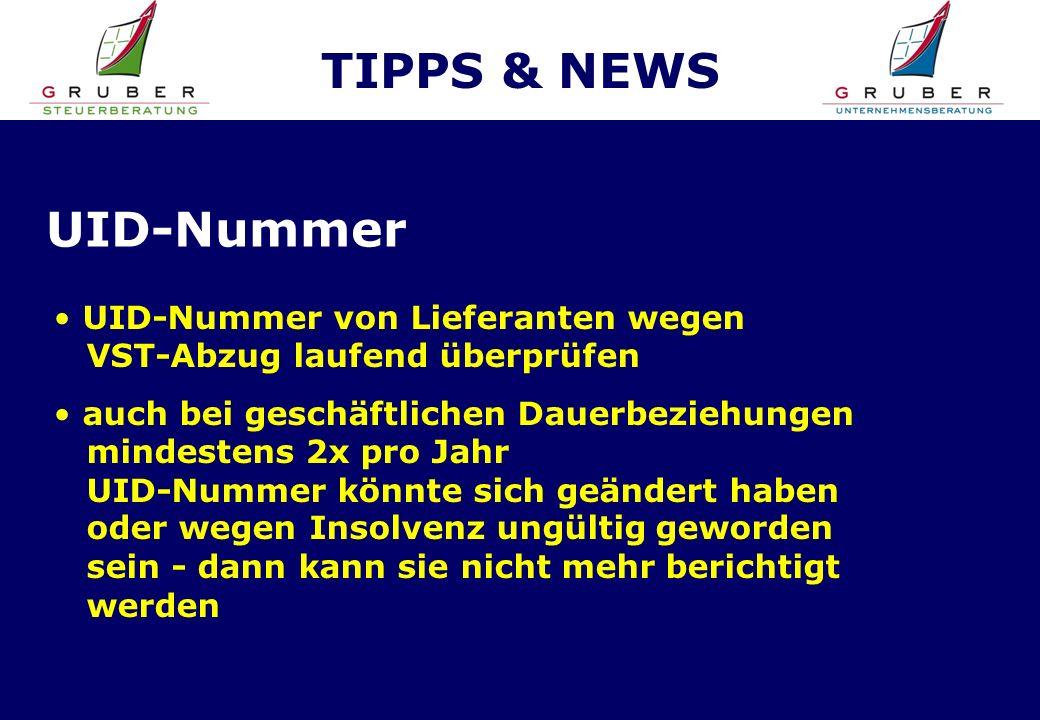 TIPPS & NEWS UID-Nummer von Lieferanten wegen VST-Abzug laufend überprüfen auch bei geschäftlichen Dauerbeziehungen mindestens 2x pro Jahr UID-Nummer könnte sich geändert haben oder wegen Insolvenz ungültig geworden sein - dann kann sie nicht mehr berichtigt werden UID-Nummer