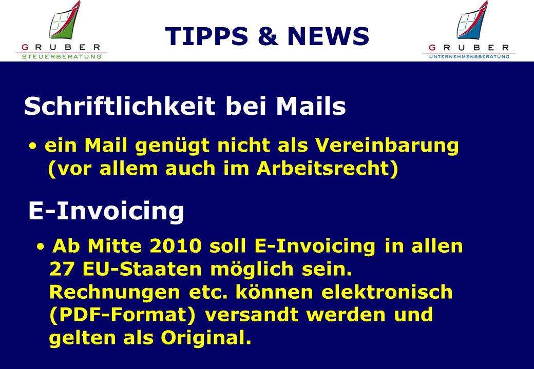 TIPPS & NEWS Schriftlichkeit bei Mails ein Mail genügt nicht als Vereinbarung (vor allem auch im Arbeitsrecht) Ab Mitte 2010 soll E-Invoicing in allen 27 EU-Staaten möglich sein.